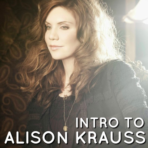 Intro to Alison Krauss playlist
