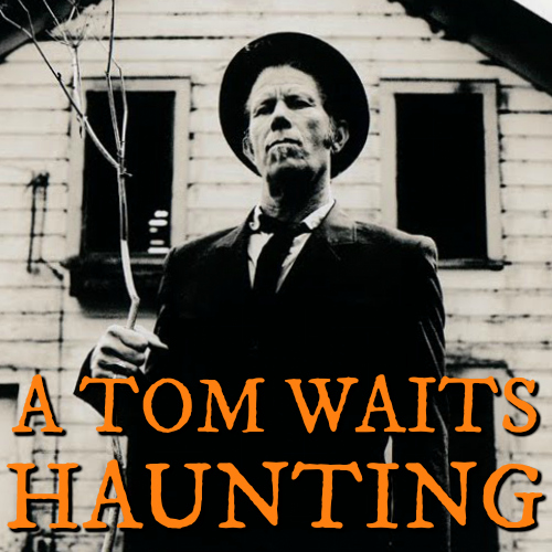 A Tom Waits Haunting playlist
